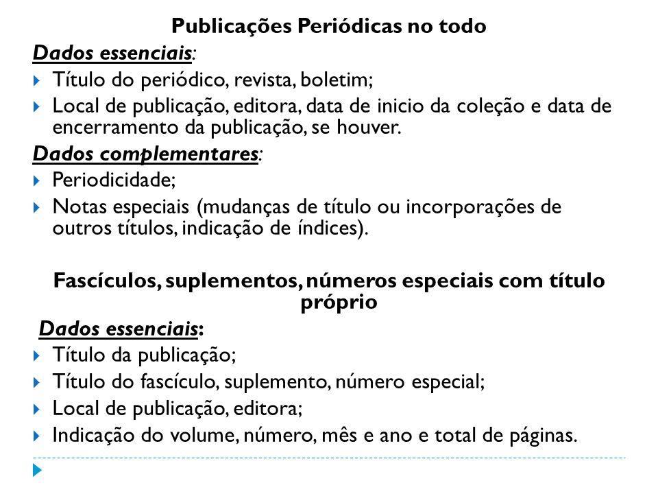 Publicações Periódicas no todo Dados essenciais: Título do periódico, revista, boletim; Local de publicação, editora, data de inicio da coleção e data