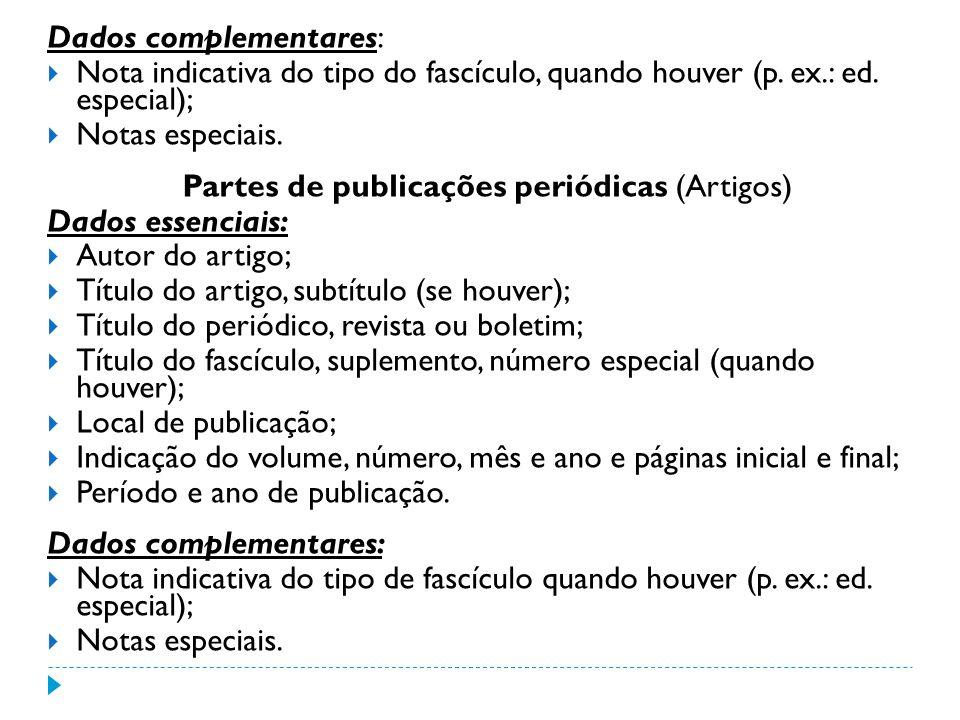 Dados complementares: Nota indicativa do tipo do fascículo, quando houver (p. ex.: ed. especial); Notas especiais. Partes de publicações periódicas (A