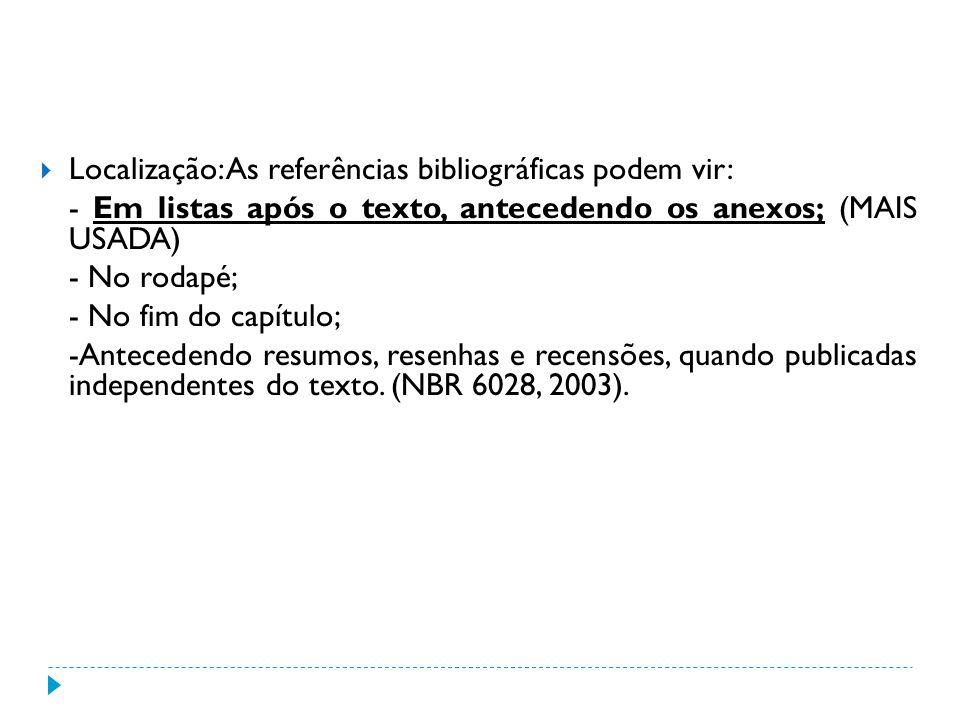 Localização: As referências bibliográficas podem vir: - Em listas após o texto, antecedendo os anexos; (MAIS USADA) - No rodapé; - No fim do capítulo;
