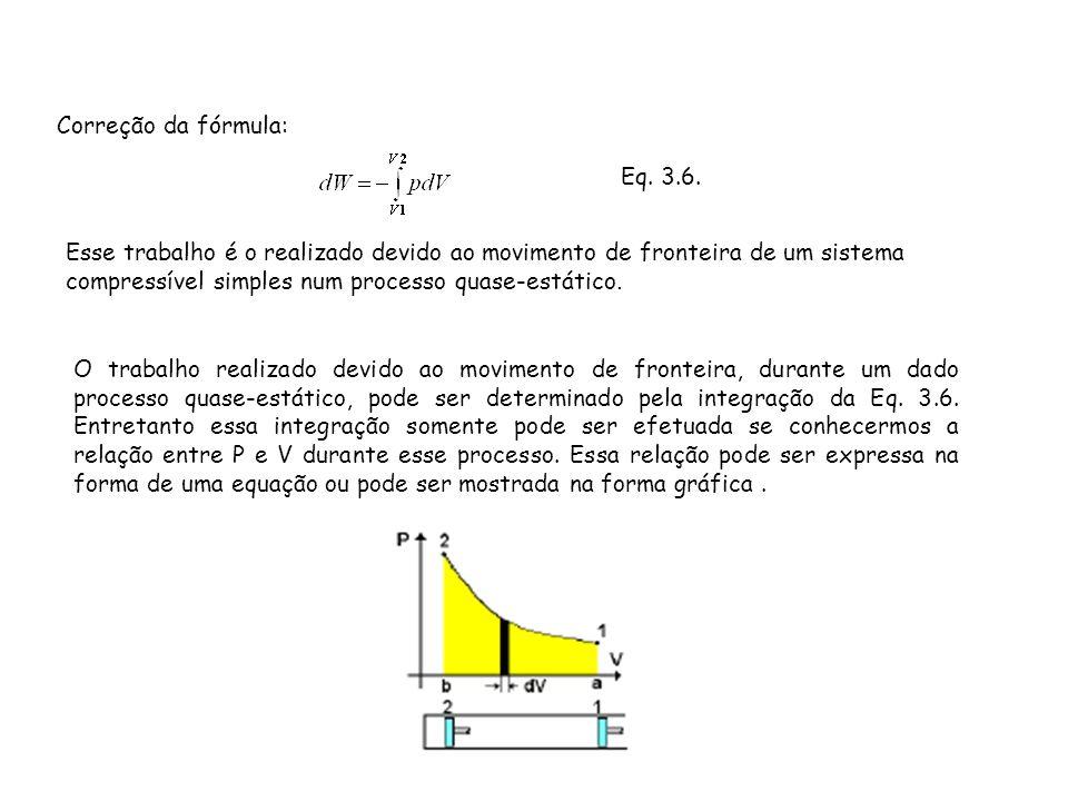 Correção da fórmula: Esse trabalho é o realizado devido ao movimento de fronteira de um sistema compressível simples num processo quase-estático. O tr
