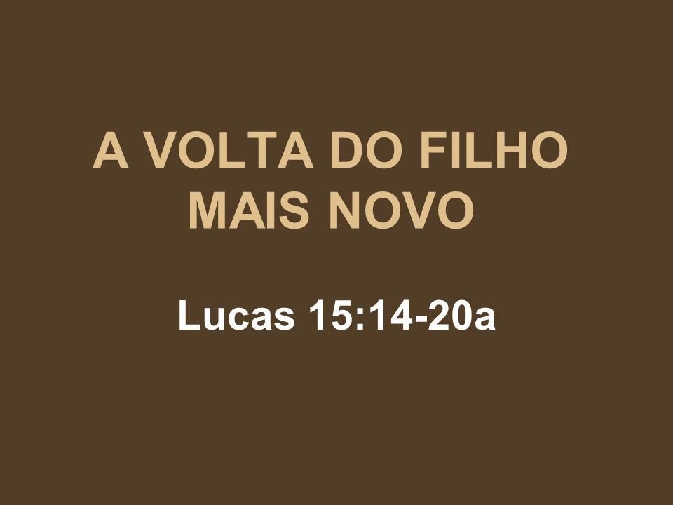 A VOLTA DO FILHO MAIS NOVO Lucas 15:14-20a