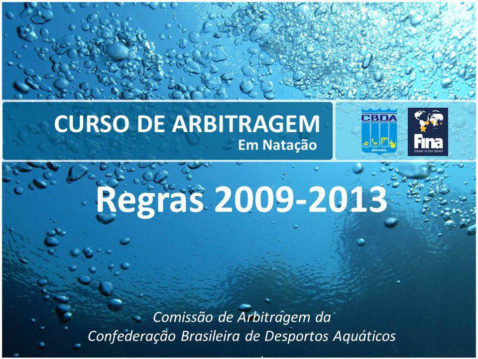 CURSO DE ARBITRAGEM Em Natação Regras 2009-2013 Comissão de Arbitragem da Confederação Brasileira de Desportos Aquáticos