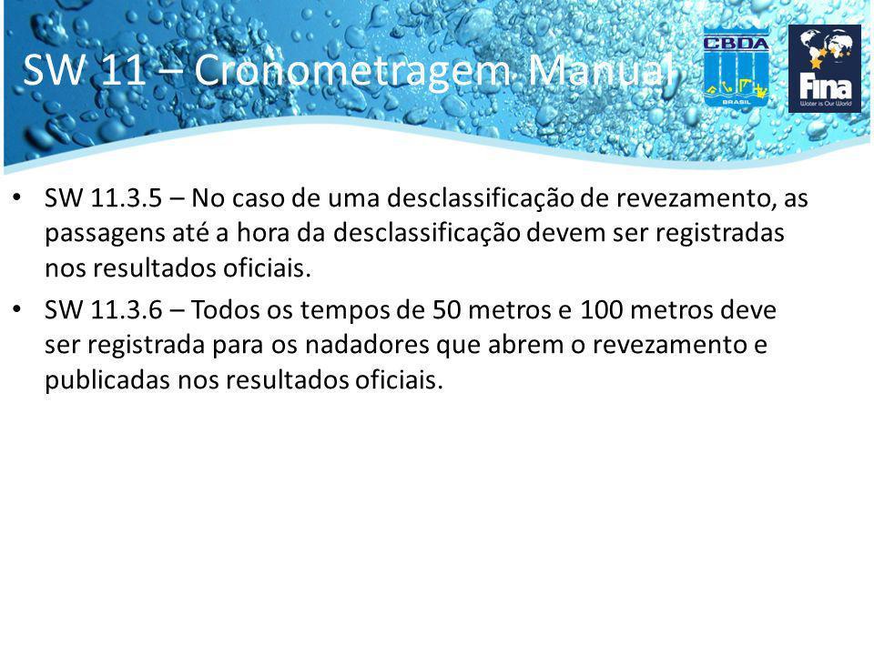 SW 11 – Cronometragem Manual SW 11.3.5 – No caso de uma desclassificação de revezamento, as passagens até a hora da desclassificação devem ser registr
