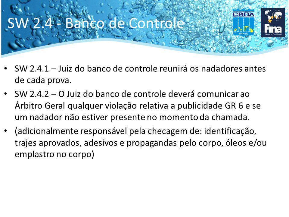 SW 2.4 - Banco de Controle SW 2.4.1 – Juiz do banco de controle reunirá os nadadores antes de cada prova. SW 2.4.2 – O Juiz do banco de controle dever