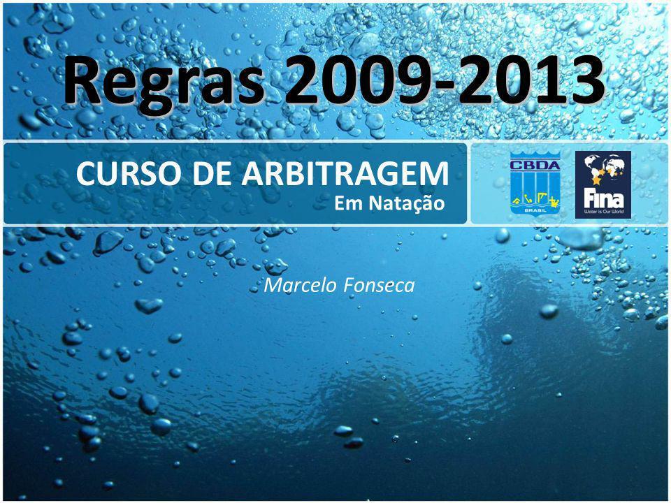 CURSO DE ARBITRAGEM Em Natação Marcelo Fonseca Regras 2009-2013