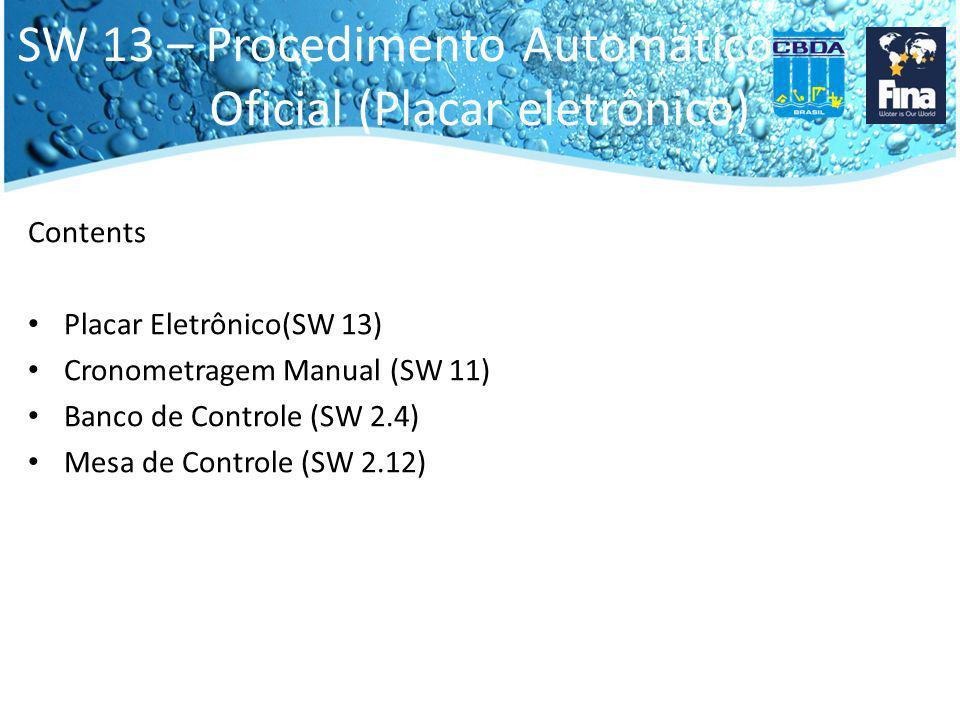 SW 13 – Procedimento Automático Oficial (Placar eletrônico) SW 13.1 – Quando o equipamento automático (veja FR 4) é usado em qualquer competição, a colocação e tempos assim obtidos e as trocas nos revezamentos julgados por este equipamento devem ter precedência sobre os cronometristas.
