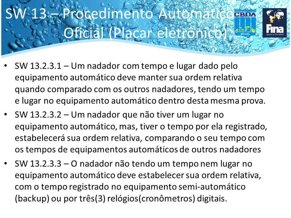 SW 13 – Procedimento Automático Oficial (Placar eletrônico) SW 13.2.3.1 – Um nadador com tempo e lugar dado pelo equipamento automático deve manter su
