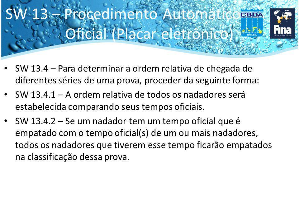 SW 13 – Procedimento Automático Oficial (Placar eletrônico) SW 13.4 – Para determinar a ordem relativa de chegada de diferentes séries de uma prova, p