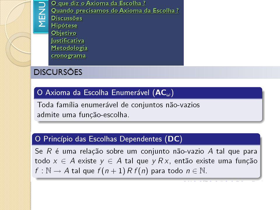 DISCURSÕES - PERGUNTAS MENU 1)A utilização do axioma da escolha nas demonstrações matemáticas é necessária quando precisamos realizar infinitas escolhas arbitrárias.