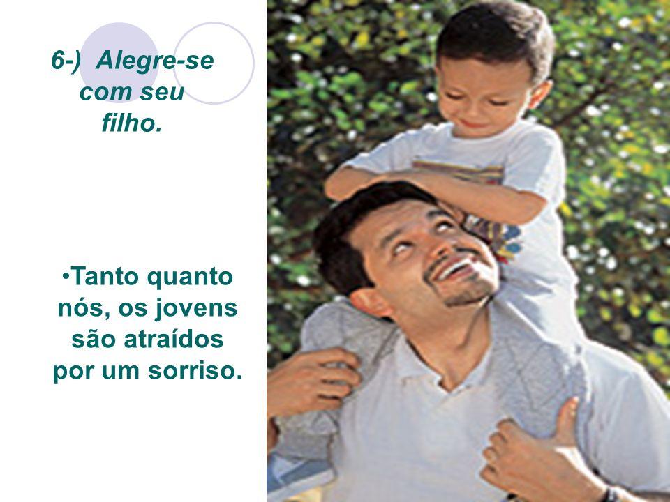 12 Tanto quanto nós, os jovens são atraídos por um sorriso. 6-) Alegre-se com seu filho.