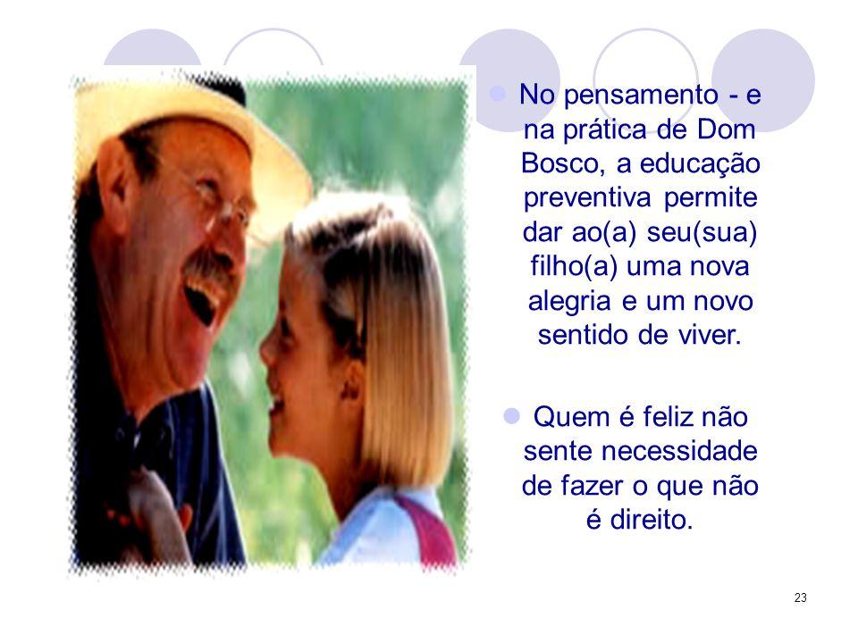 23 No pensamento - e na prática de Dom Bosco, a educação preventiva permite dar ao(a) seu(sua) filho(a) uma nova alegria e um novo sentido de viver.