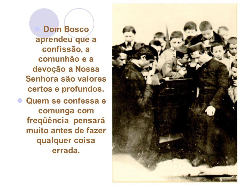 27 Dom Bosco aprendeu que a confissão, a comunhão e a devoção a Nossa Senhora são valores certos e profundos.