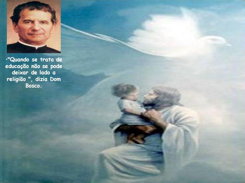 28 Quando se trata de educação não se pode deixar de lado a religião , dizia Dom Bosco.