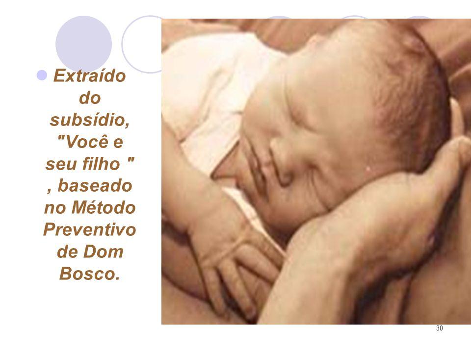 30 Extraído do subsídio, Você e seu filho , baseado no Método Preventivo de Dom Bosco.