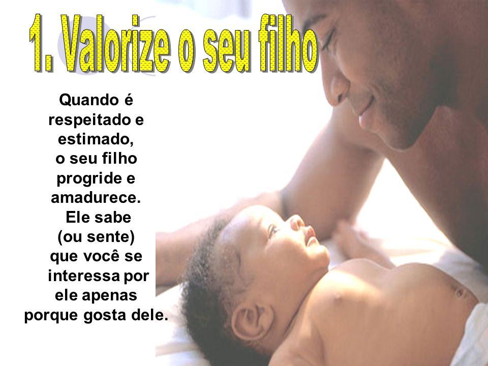 4 Quando é respeitado e estimado, o seu filho progride e amadurece.