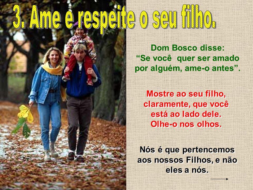 6 Dom Bosco disse: Se você quer ser amado por alguém, ame-o antes.