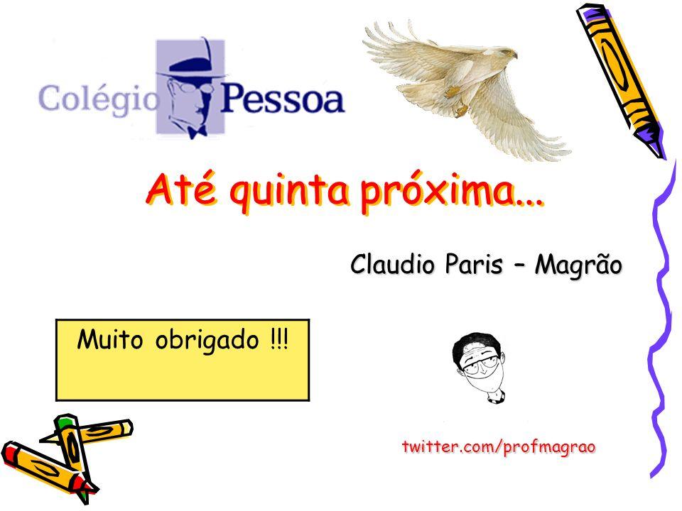 Até quinta próxima... Claudio Paris – Magrão twitter.com/profmagrao Muito obrigado !!!