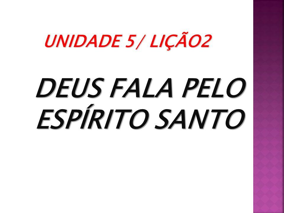 UNIDADE 5/ LIÇÃO2 DEUS FALA PELO ESPÍRITO SANTO