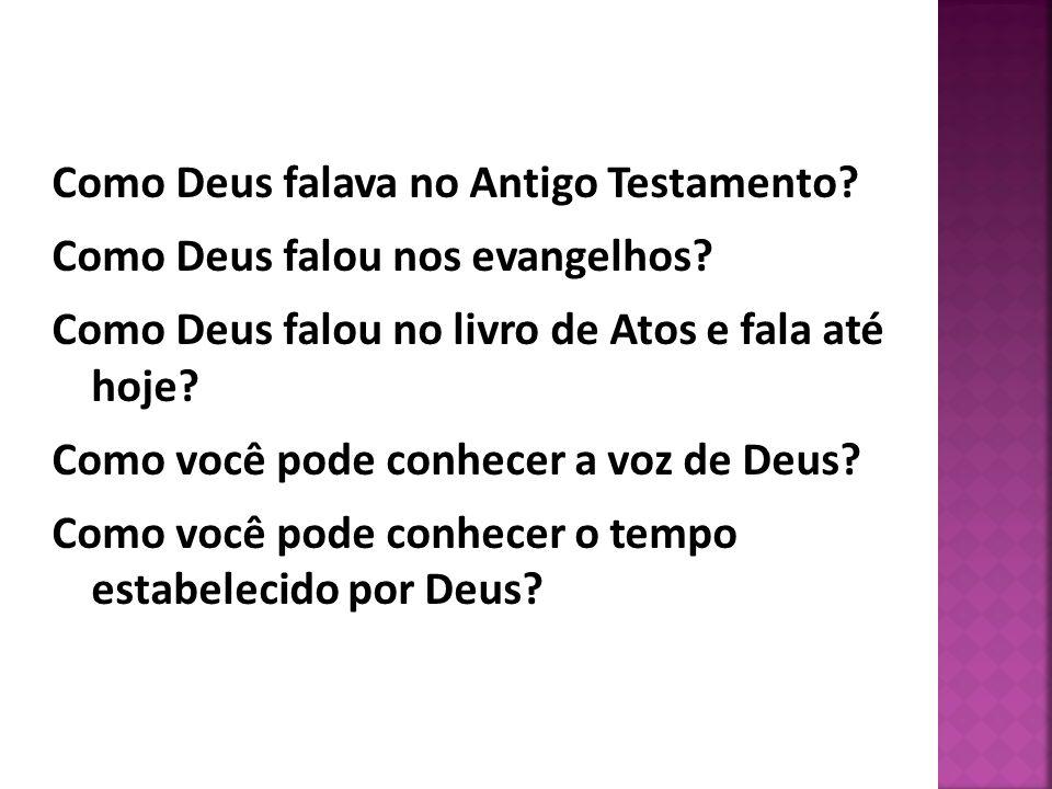 Como Deus falava no Antigo Testamento? Como Deus falou nos evangelhos? Como Deus falou no livro de Atos e fala até hoje? Como você pode conhecer a voz