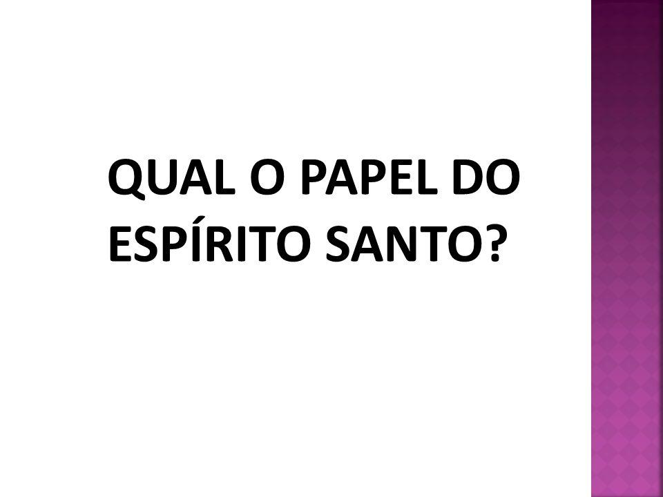 QUAL O PAPEL DO ESPÍRITO SANTO?