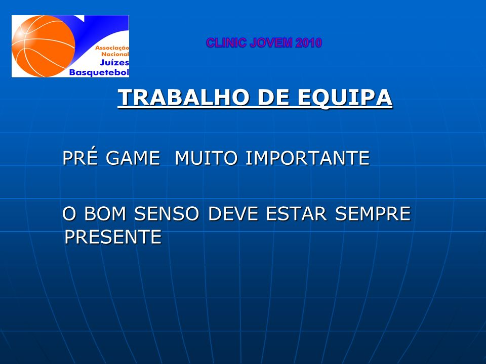 TRABALHO DE EQUIPA PRÉ GAME MUITO IMPORTANTE PRÉ GAME MUITO IMPORTANTE O BOM SENSO DEVE ESTAR SEMPRE PRESENTE O BOM SENSO DEVE ESTAR SEMPRE PRESENTE