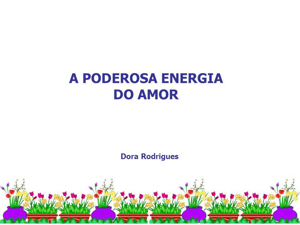 A PODEROSA ENERGIA DO AMOR Dora Rodrigues