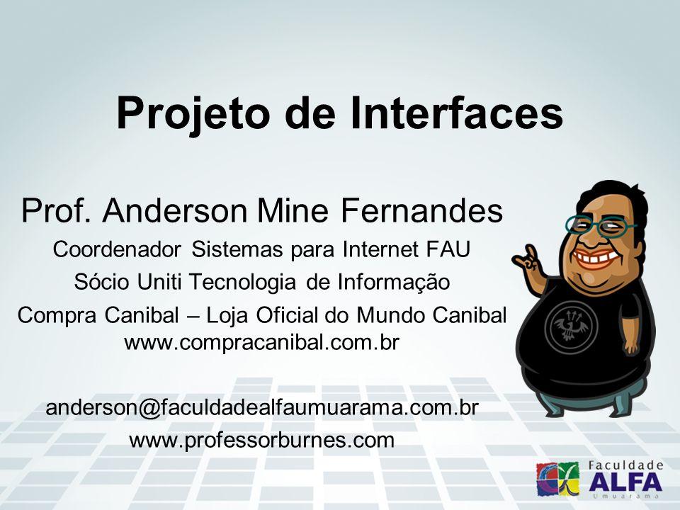 Projeto de Interfaces Prof. Anderson Mine Fernandes Coordenador Sistemas para Internet FAU Sócio Uniti Tecnologia de Informação Compra Canibal – Loja