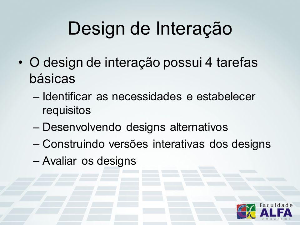 Design de Interação O design de interação possui 4 tarefas básicas –Identificar as necessidades e estabelecer requisitos –Desenvolvendo designs altern