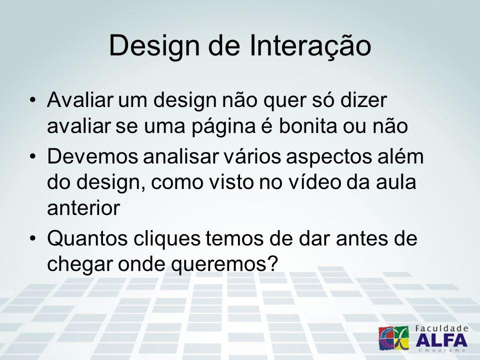 Design de Interação Avaliar um design não quer só dizer avaliar se uma página é bonita ou não Devemos analisar vários aspectos além do design, como vi