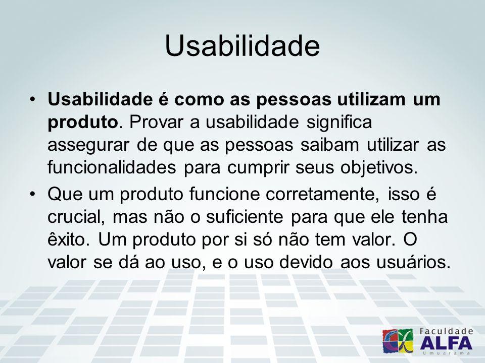 Usabilidade Usabilidade é como as pessoas utilizam um produto. Provar a usabilidade significa assegurar de que as pessoas saibam utilizar as funcional