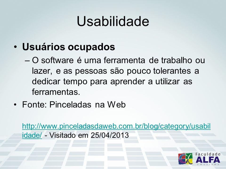 Usabilidade Usuários ocupados –O software é uma ferramenta de trabalho ou lazer, e as pessoas são pouco tolerantes a dedicar tempo para aprender a uti