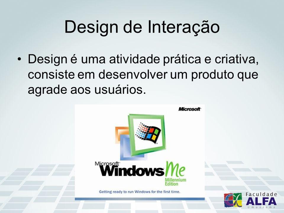 Design de Interação Design é uma atividade prática e criativa, consiste em desenvolver um produto que agrade aos usuários.