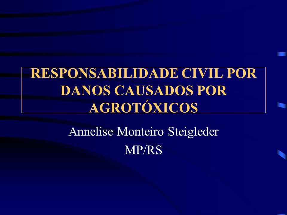 RESPONSABILIDADE CIVIL POR DANOS CAUSADOS POR AGROTÓXICOS Annelise Monteiro Steigleder MP/RS