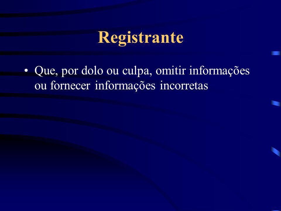 Registrante Que, por dolo ou culpa, omitir informações ou fornecer informações incorretas