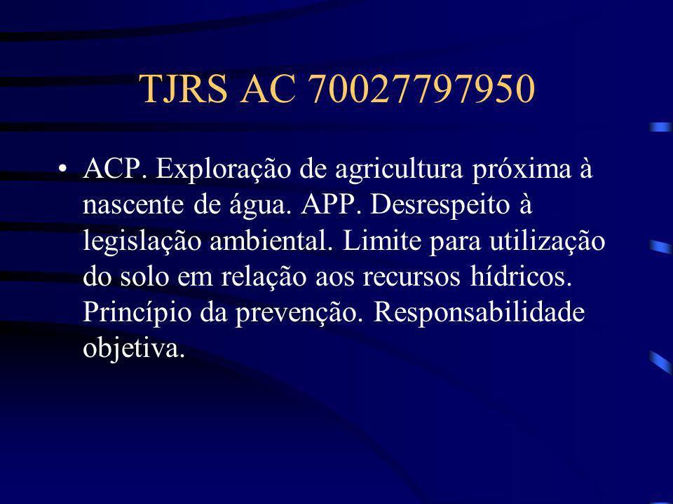 TJRS AC 70027797950 ACP. Exploração de agricultura próxima à nascente de água. APP. Desrespeito à legislação ambiental. Limite para utilização do solo
