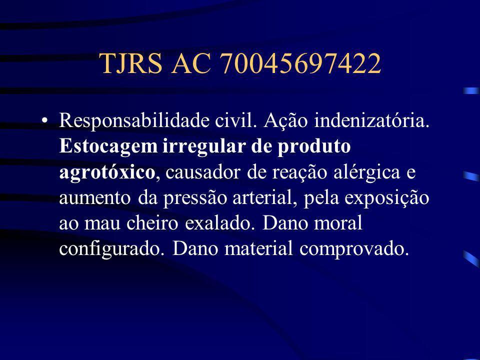 TJRS AC 70045697422 Responsabilidade civil. Ação indenizatória. Estocagem irregular de produto agrotóxico, causador de reação alérgica e aumento da pr
