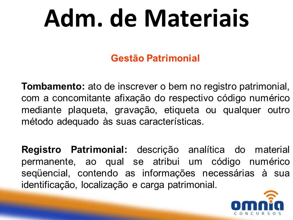 Adm. de Materiais Gestão Patrimonial Tombamento: ato de inscrever o bem no registro patrimonial, com a concomitante afixação do respectivo código numé