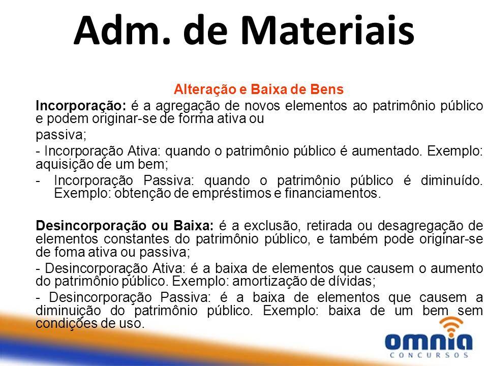 Alteração e Baixa de Bens Incorporação: é a agregação de novos elementos ao patrimônio público e podem originar-se de forma ativa ou passiva; - Incorp