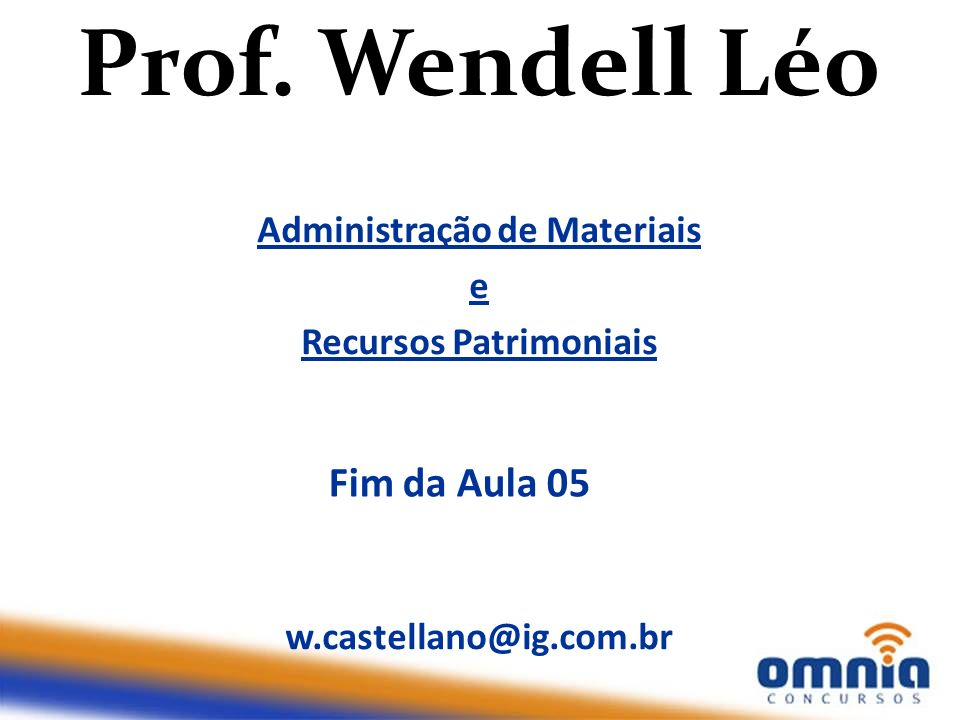 Administração de Materiais e Recursos Patrimoniais w.castellano@ig.com.br Prof. Wendell Léo Fim da Aula 05