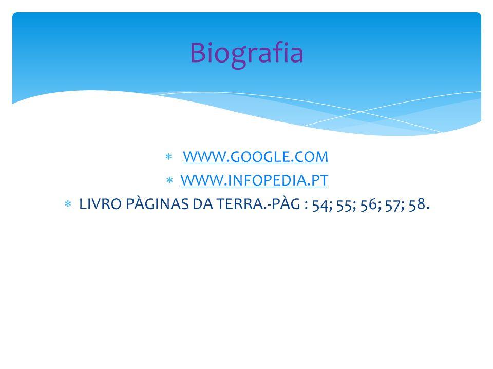 WWW.GOOGLE.COM WWW.INFOPEDIA.PT LIVRO PÀGINAS DA TERRA.-PÀG : 54; 55; 56; 57; 58. Biografia