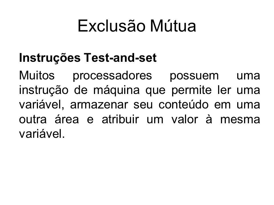 Exclusão Mútua Instruções Test-and-set Muitos processadores possuem uma instrução de máquina que permite ler uma variável, armazenar seu conteúdo em u