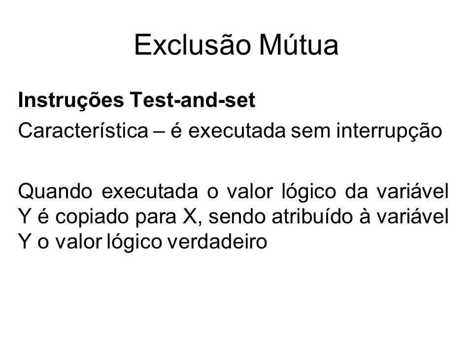 Exclusão Mútua Instruções Test-and-set Característica – é executada sem interrupção Quando executada o valor lógico da variável Y é copiado para X, se