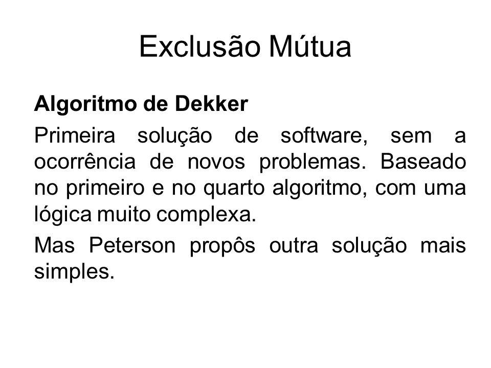 Exclusão Mútua Algoritmo de Dekker Primeira solução de software, sem a ocorrência de novos problemas. Baseado no primeiro e no quarto algoritmo, com u