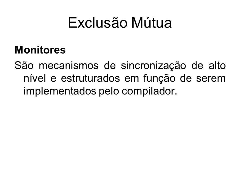 Exclusão Mútua Monitores São mecanismos de sincronização de alto nível e estruturados em função de serem implementados pelo compilador.