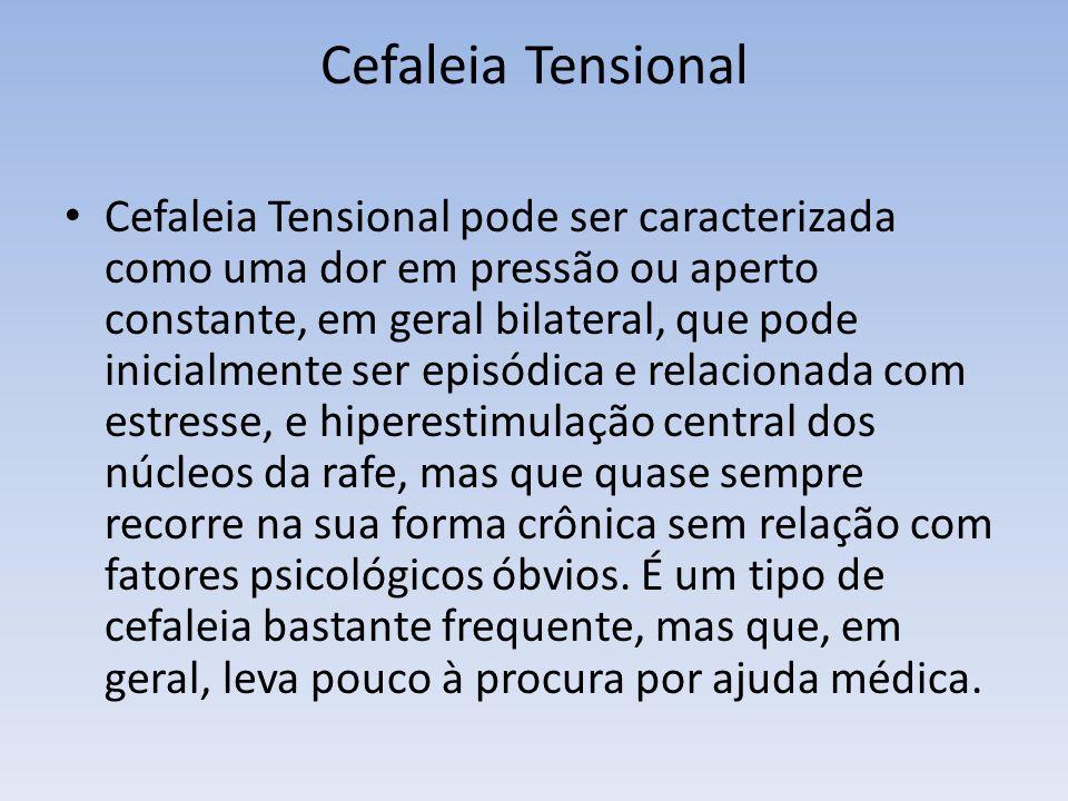 Cefaleia Tensional Cefaleia Tensional pode ser caracterizada como uma dor em pressão ou aperto constante, em geral bilateral, que pode inicialmente se