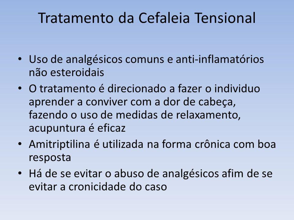 Tratamento da Cefaleia Tensional Uso de analgésicos comuns e anti-inflamatórios não esteroidais O tratamento é direcionado a fazer o individuo aprende