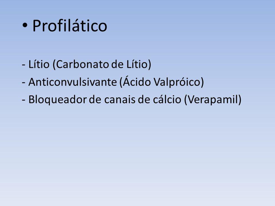 Profilático - Lítio (Carbonato de Lítio) - Anticonvulsivante (Ácido Valpróico) - Bloqueador de canais de cálcio (Verapamil)