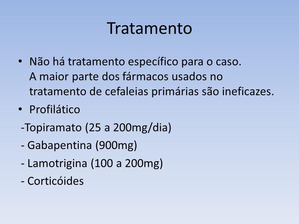 Tratamento Não há tratamento específico para o caso. A maior parte dos fármacos usados no tratamento de cefaleias primárias são ineficazes. Profilátic