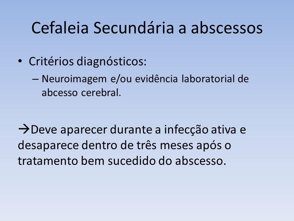 Cefaleia Secundária a abscessos Critérios diagnósticos: – Neuroimagem e/ou evidência laboratorial de abcesso cerebral. Deve aparecer durante a infecçã
