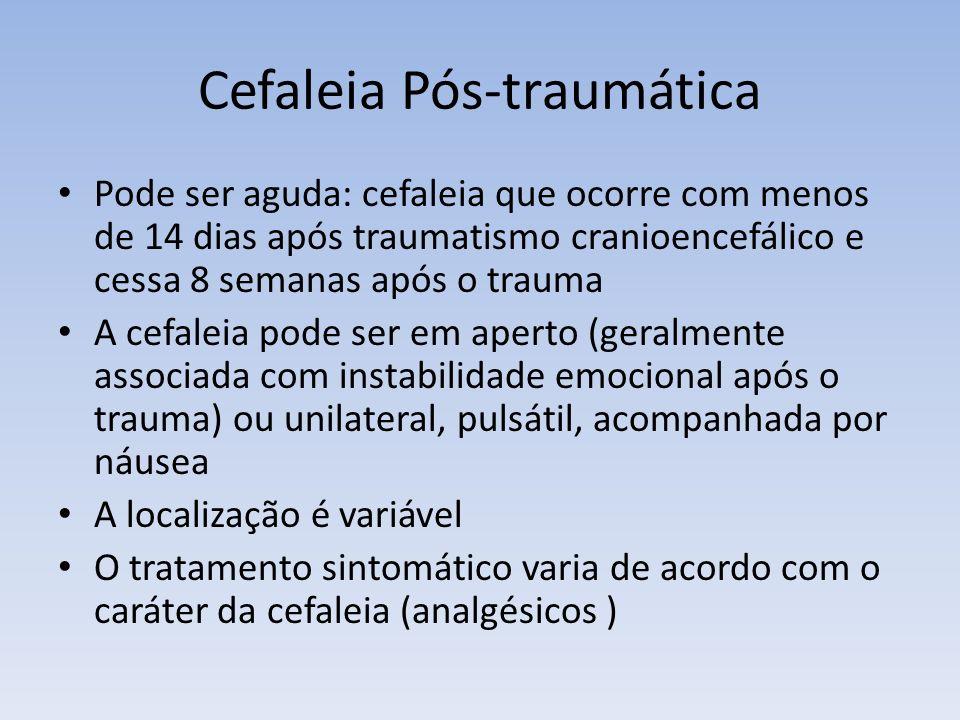 Cefaleia Pós-traumática Pode ser aguda: cefaleia que ocorre com menos de 14 dias após traumatismo cranioencefálico e cessa 8 semanas após o trauma A c